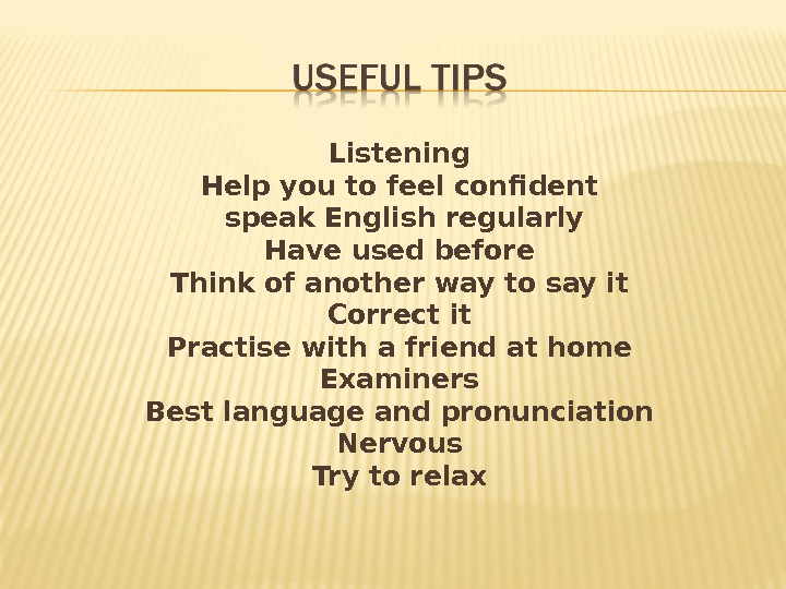 Listening Help you to feel confident  speak English regularly Have used before Think of another