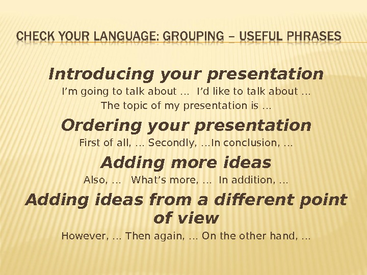 Introducing your presentation I'm going to talk about … I'd like to talk about … The