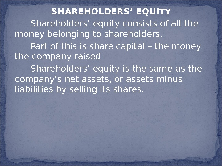 SHAREHOLDERS' EQUI TY Shareholders' equity consists of all the money belonging to shareholders. Part of this