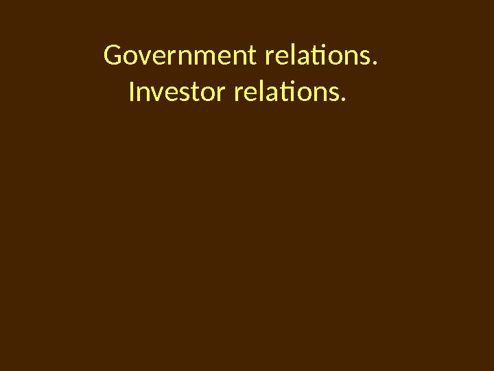 Government relations. Investor relations.