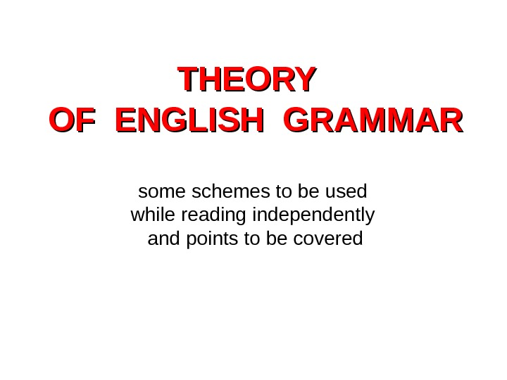 THEORY  OF ENGLISH GRAMMAR some schemes to be used while reading independently and points to