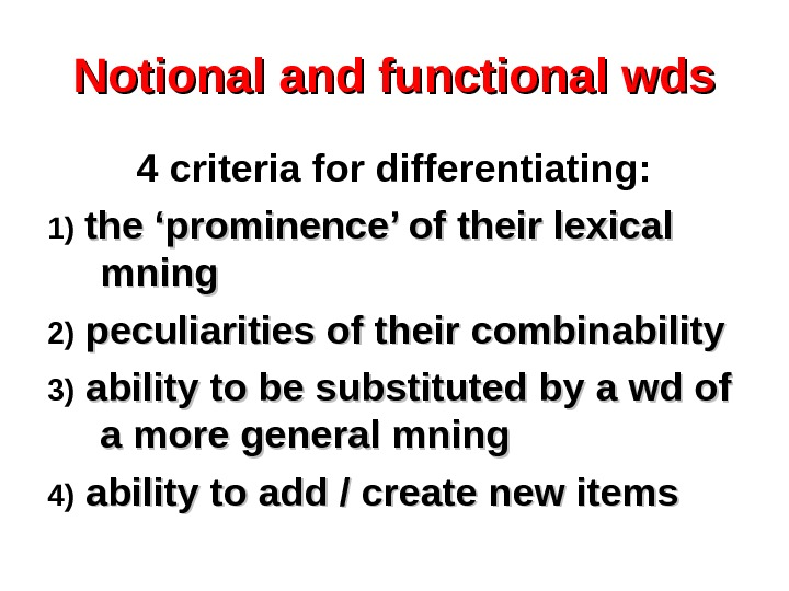 Notional and functional wds 4 criteria for differentiating: 1)  the 'prominence' of their lexical mning