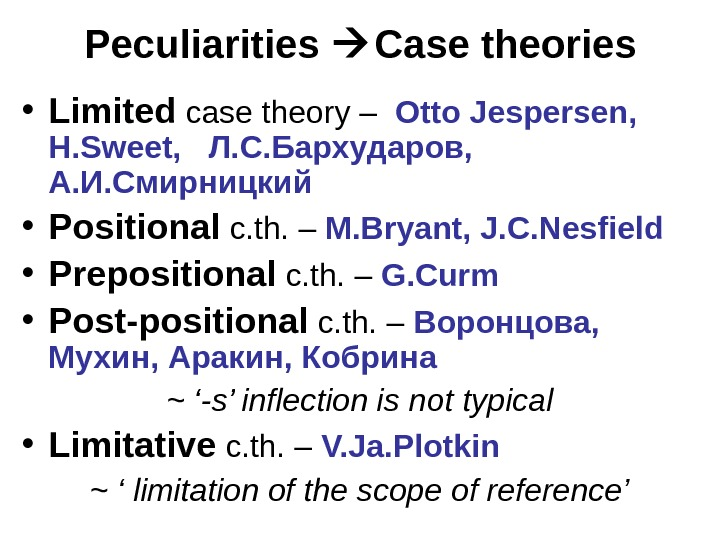 Peculiarities  Case theories • Limited  case theory –  Otto Jespersen,  H. Sweet,