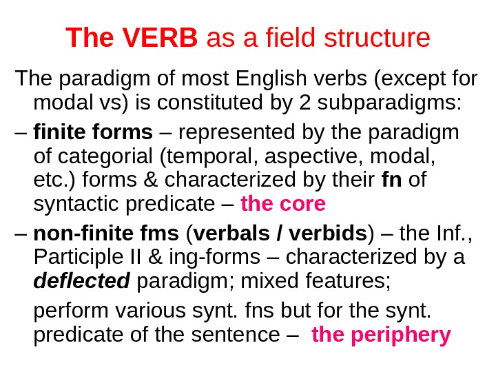 The VERB as a field structure The paradigm of most English verbs (except for modal vs)