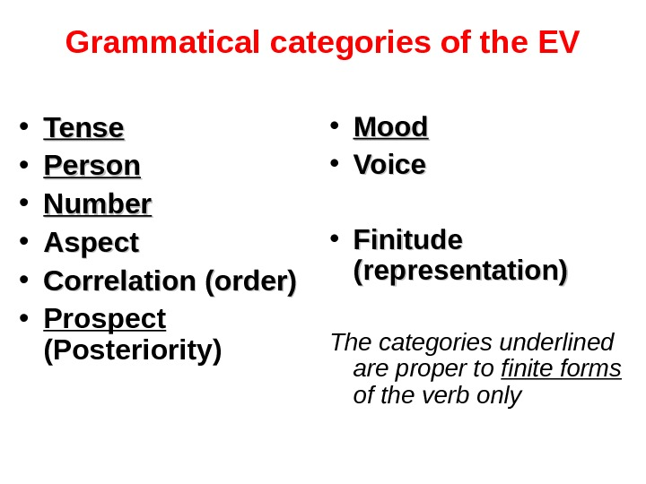Grammatical categories of the EV • Tense • Person • Number • Aspect • Correlation (order)