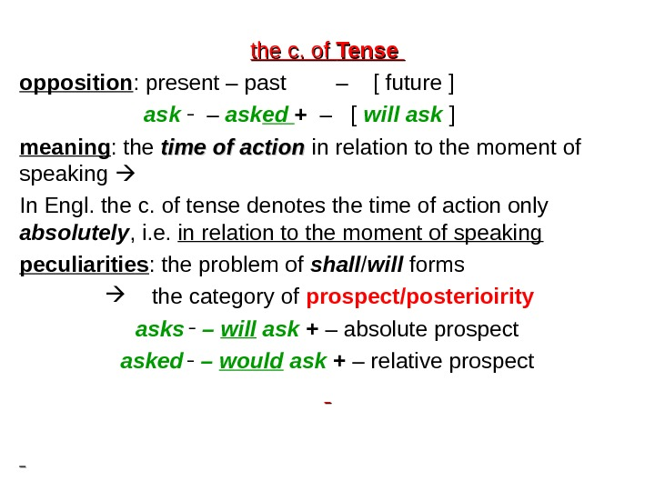 the c. of Tense opposition : present – past  –  [ future ]