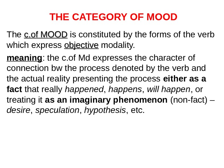 THE CATEGORY OF MOOD The c. of MOOD is constituted by the forms of the