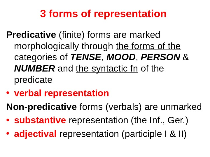 3 forms of representation Predicative (finite) forms are marked morphologically through the forms of the