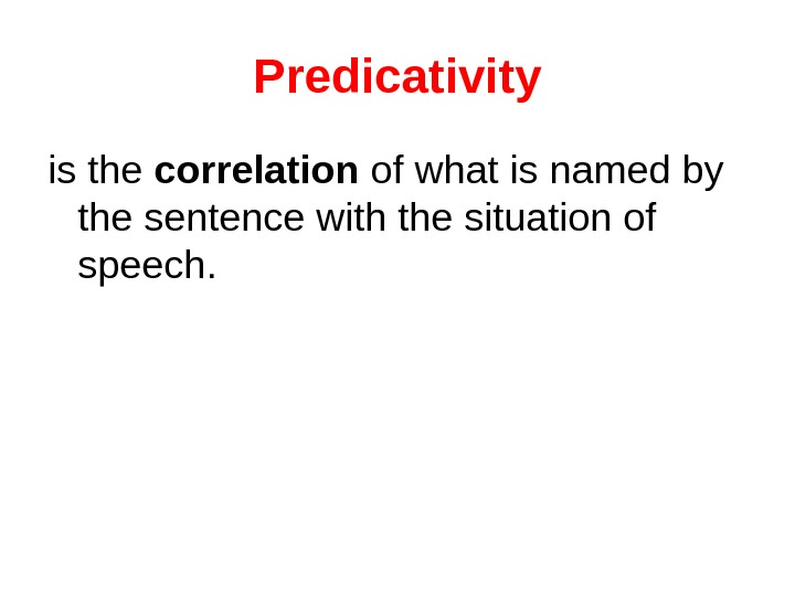 Predicativity is the correlation of what is named by the sentence with the situation of speech.