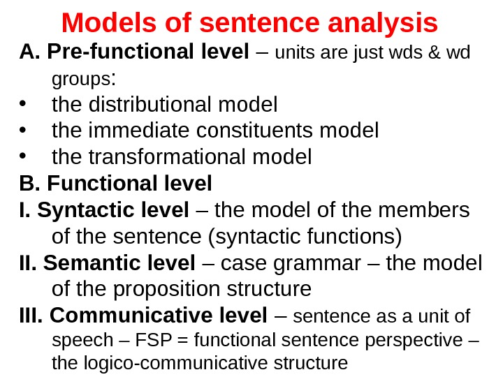 Models of sentence analysis A. Pre-functional level – units are just wds & wd groups :