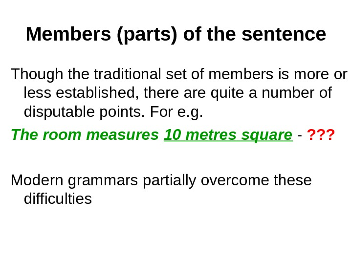 Members (parts) of the sentence Though the traditional set of members is more or less established,
