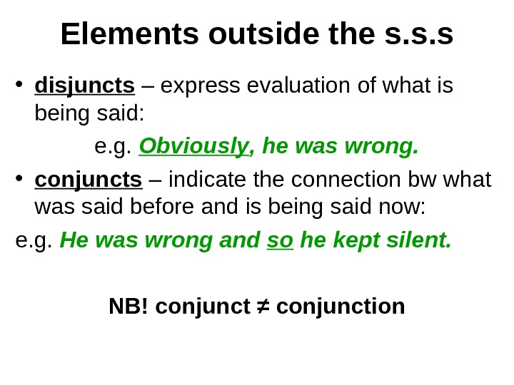 Elements outside the s. s. s • disjuncts  – express evaluation of what is being