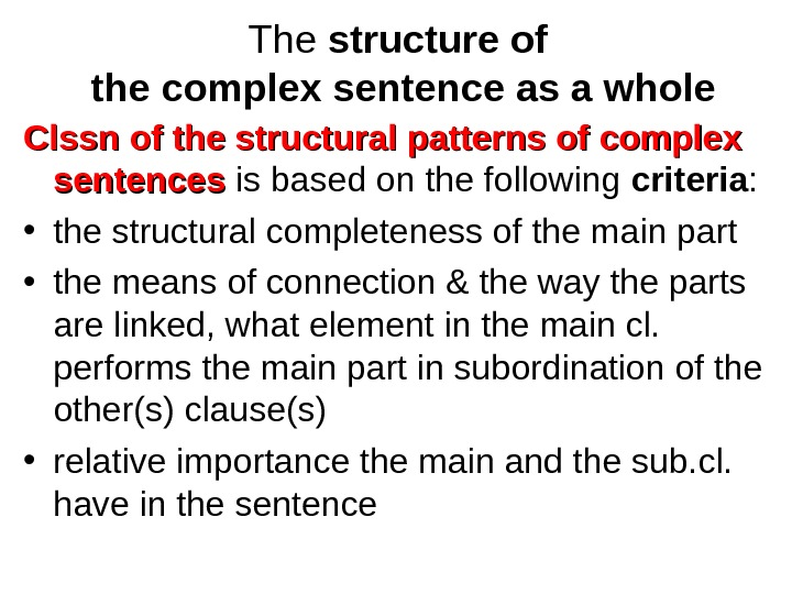 The structure of the complex sentence as a whole Clssn of the structural patterns of complex