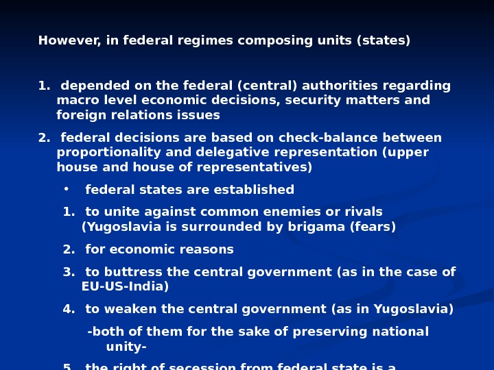 However, in federal regimes composing units (states) 1.  depended on the federal (central) authorities regarding