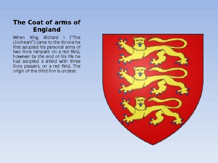 The Coat of arms of England When King Richard I (The Lionheart) came to the throne