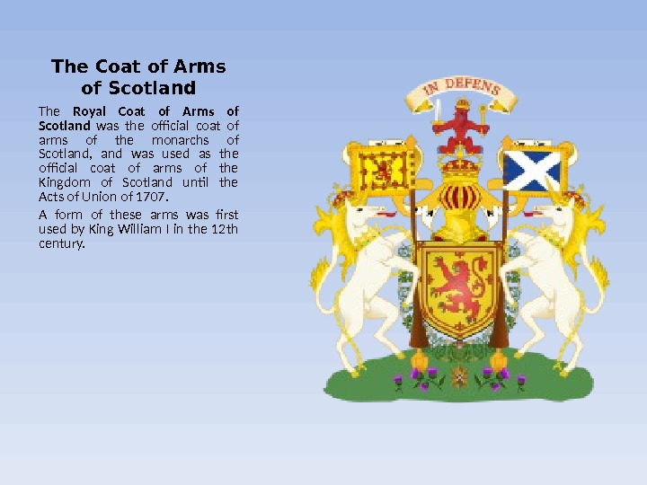 The Coat of Arms of Scotland The Royal Coat of Arms of Scotland  was the