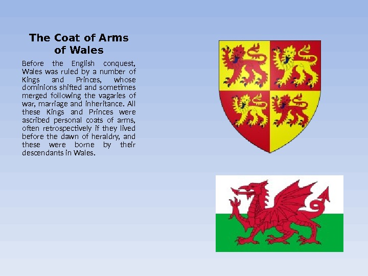 The Coat of Arms of Wales Before the English conquest,  Wales was ruled by a