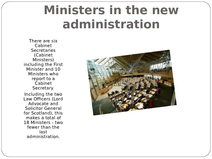 Ministers in the new administration There are six Cabinet Secretaries (Cabinet Ministers) including the First Minister