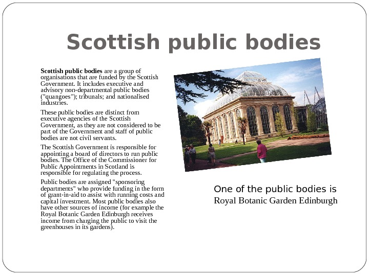 Scottish public bodies are a group of organisations that are funded by the Scottish Government. It