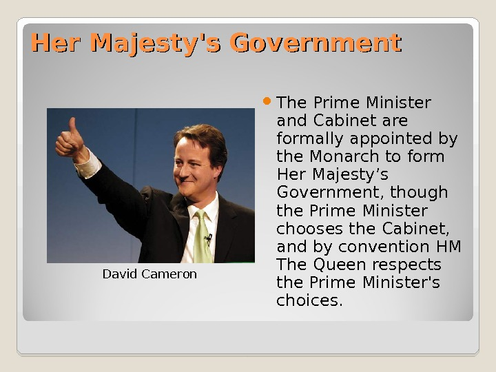 Her Majesty's Government The Prime Minister and Cabinet are formally appointed by the Monarch to form