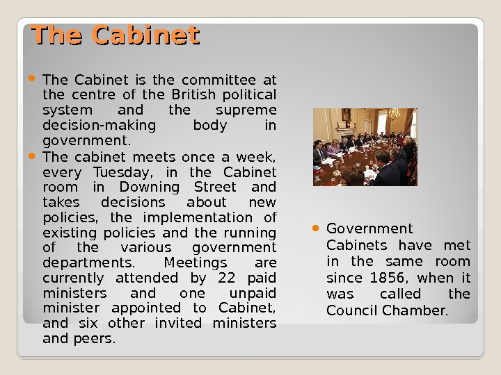 The Cabinet is the committee at the centre of the British political system and the supreme