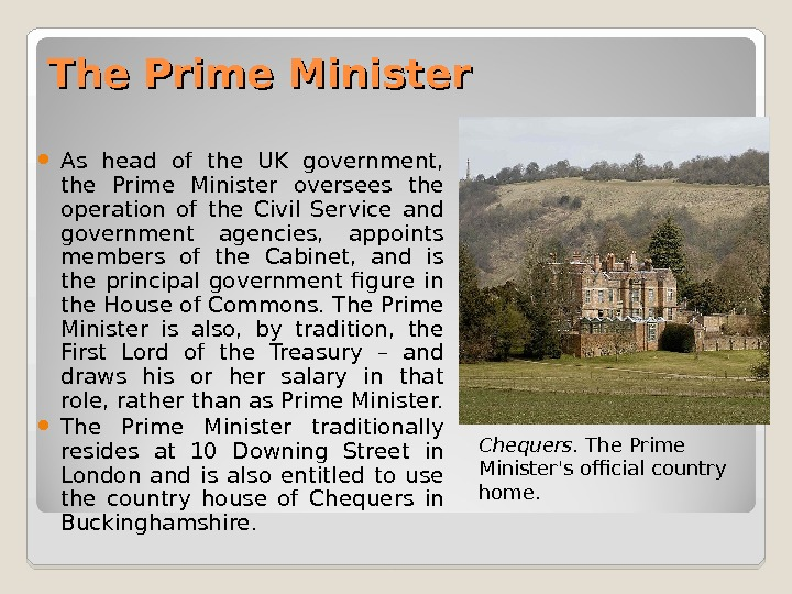 The Prime Minister As head of the UK government,  the Prime Minister oversees the operation