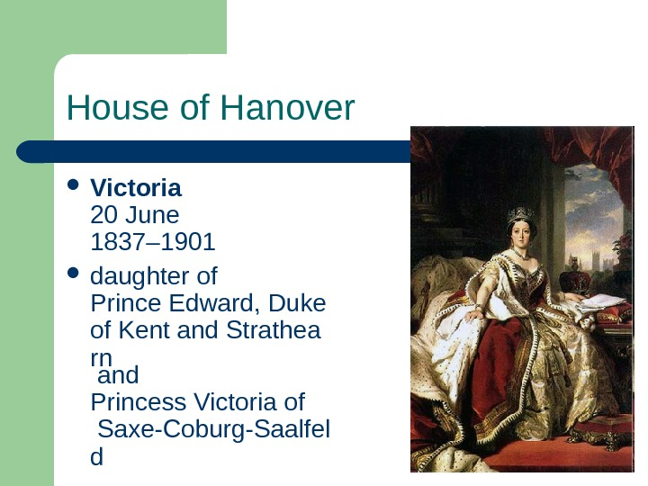 House of Hanover Victoria 20 June 1837– 1901  daughter of Prince Edward, Duke of Kent