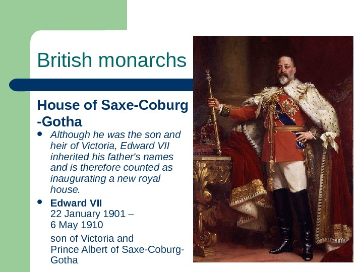 British monarchs House of Saxe-Coburg -Gotha Although he was the son and heir of Victoria, Edward