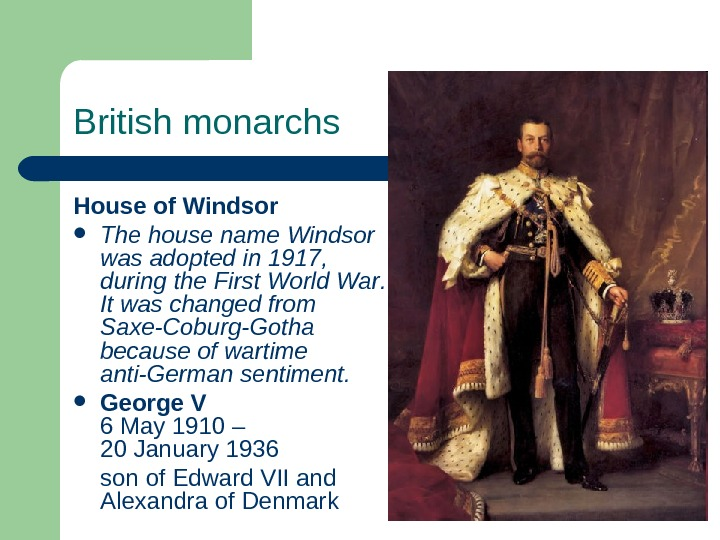 British monarchs House of Windsor The house name Windsor  was adopted in 1917,  during