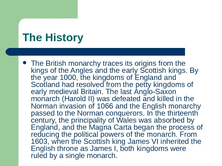 The History The British monarchy traces its origins from the kings of the Angles and the