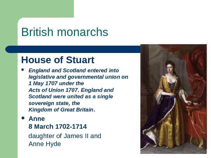 British monarchs House of Stuart England Scotland entered into legislative and governmental union on 1 May
