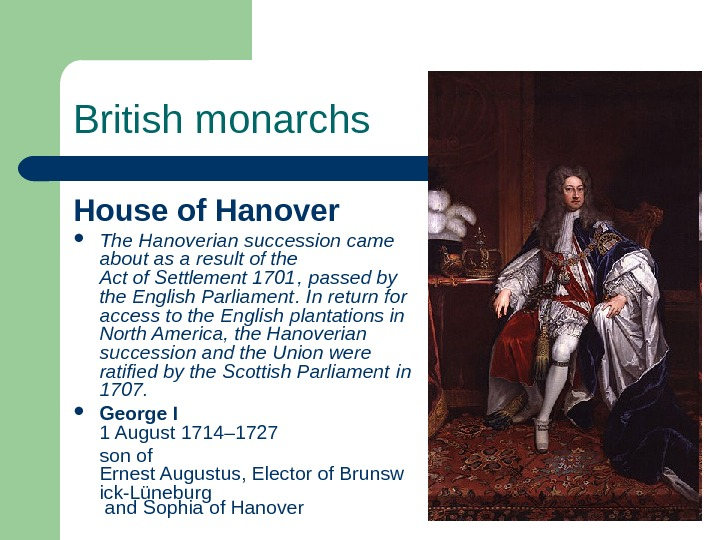 British monarchs House of Hanover The Hanoverian succession came about as a result of the Act