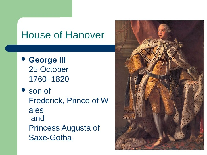 House of Hanover George III 25 October 1760– 1820  son of Frederick, Prince of W