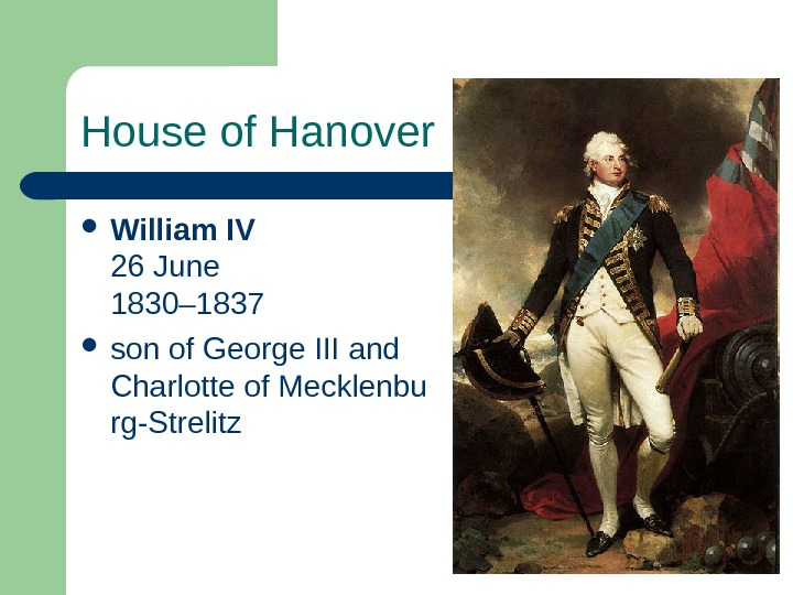 House of Hanover William IV 26 June 1830– 1837  son of George III and Charlotte