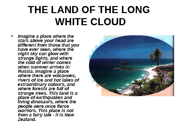 THE LAND OF THE  LONG WHITE CLOUD • Imagine a place where the