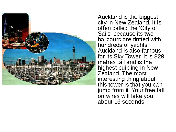 • Auckland is the biggest city in New Zealand. It is often called the