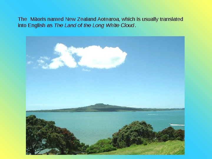 The Māori s named New Zealand Aotearoa, which is usually translated into English as