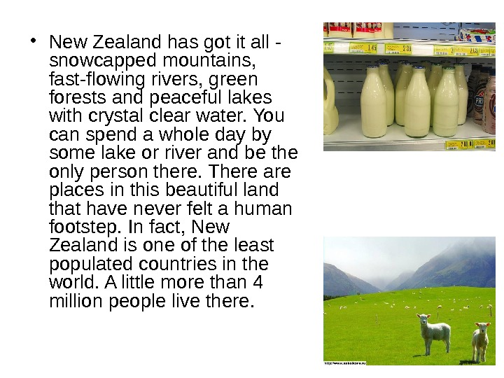 • New Zealand has got it all - snow capped mountains,  fast-flowing rivers,