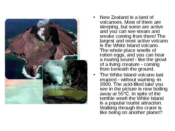 • New Zealand is a land of volcanoes. Most of them are sleeping, but