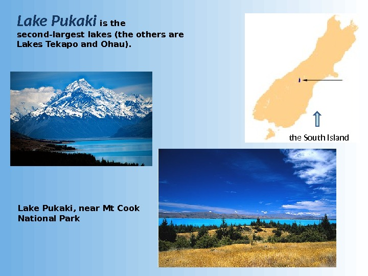 Lake Pukaki  is the second-largest lakes (the others are Lakes Tekapo and Ohau).