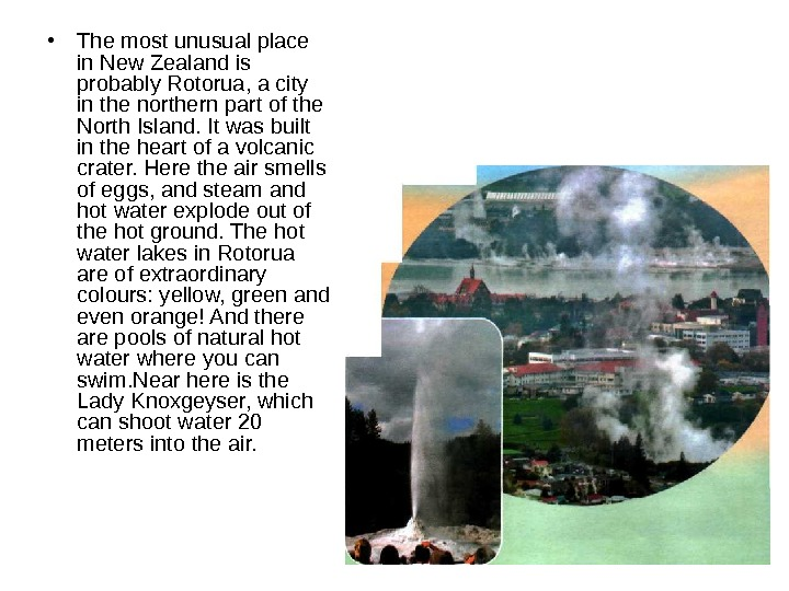 • The most unusual place in New Zealand is probably Rotorua, a city in