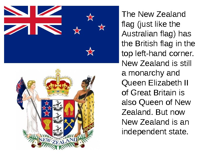 • The New Zealand flag (just like the Australian flag) has the British flag