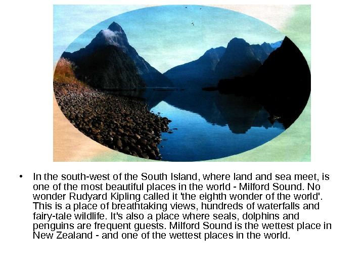 • In the south-west of the South Island, where land sea meet, is one