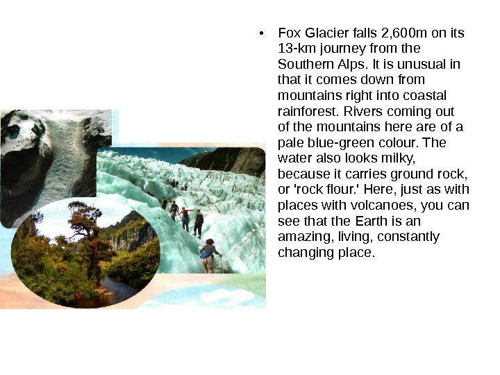 • Fox Glacier falls 2, 600 m on its 13 -km journey from the