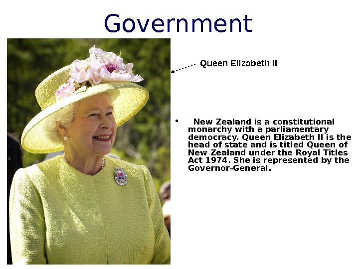 Government  • New Zealand is a constitutional monarchy with a parliamentary democracy. Queen Elizabeth