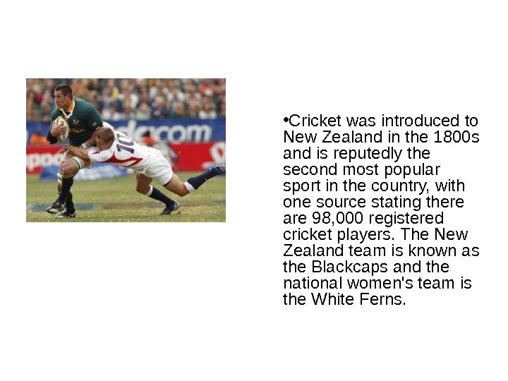 • Cricket was introduced to New Zealand in the 1800 s and is reputedly