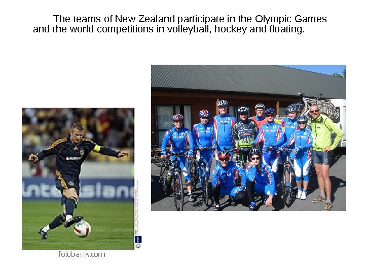 The teams of New Zealand participate in the Olympic Games and the