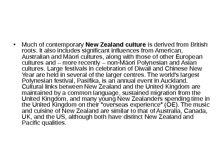• Much of contemporary New Zealand culture is derived from British roots. It also