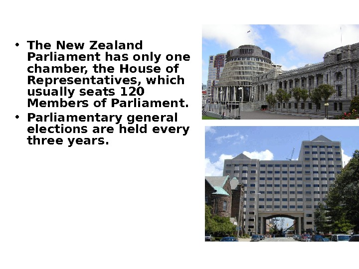 • The New Zealand Parliament has only one chamber, the House of Representatives, which
