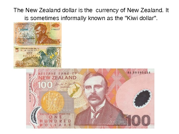 The New Zealand dollar is the  currency of New Zealand.  It is